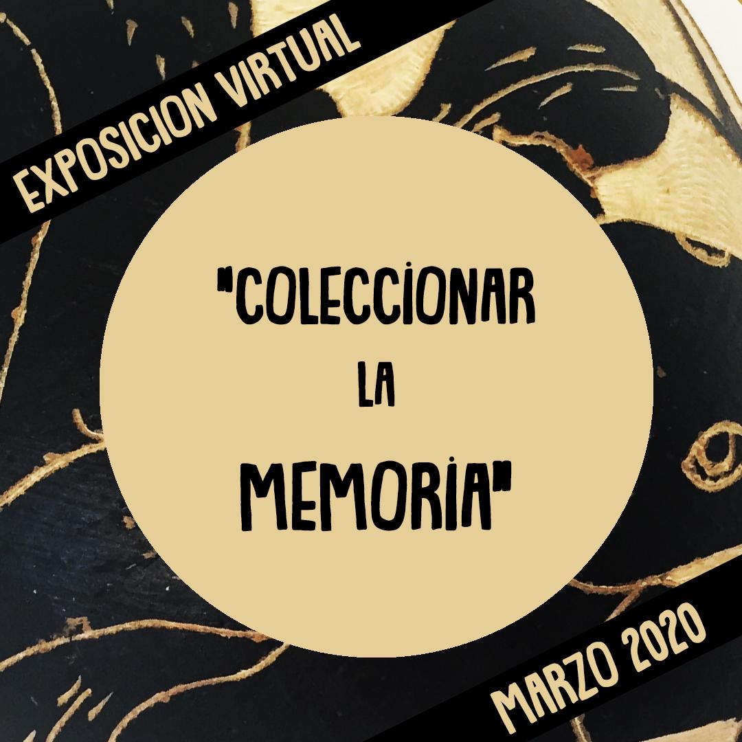 """[Exposición Virtual] """"Coleccionar la Memoria"""""""