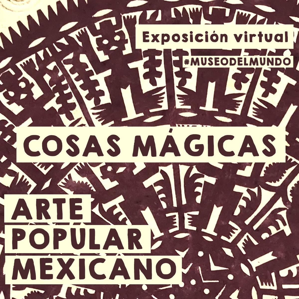 [Exposición virtual] Cosas Mágicas: Arte Popular Mexicano