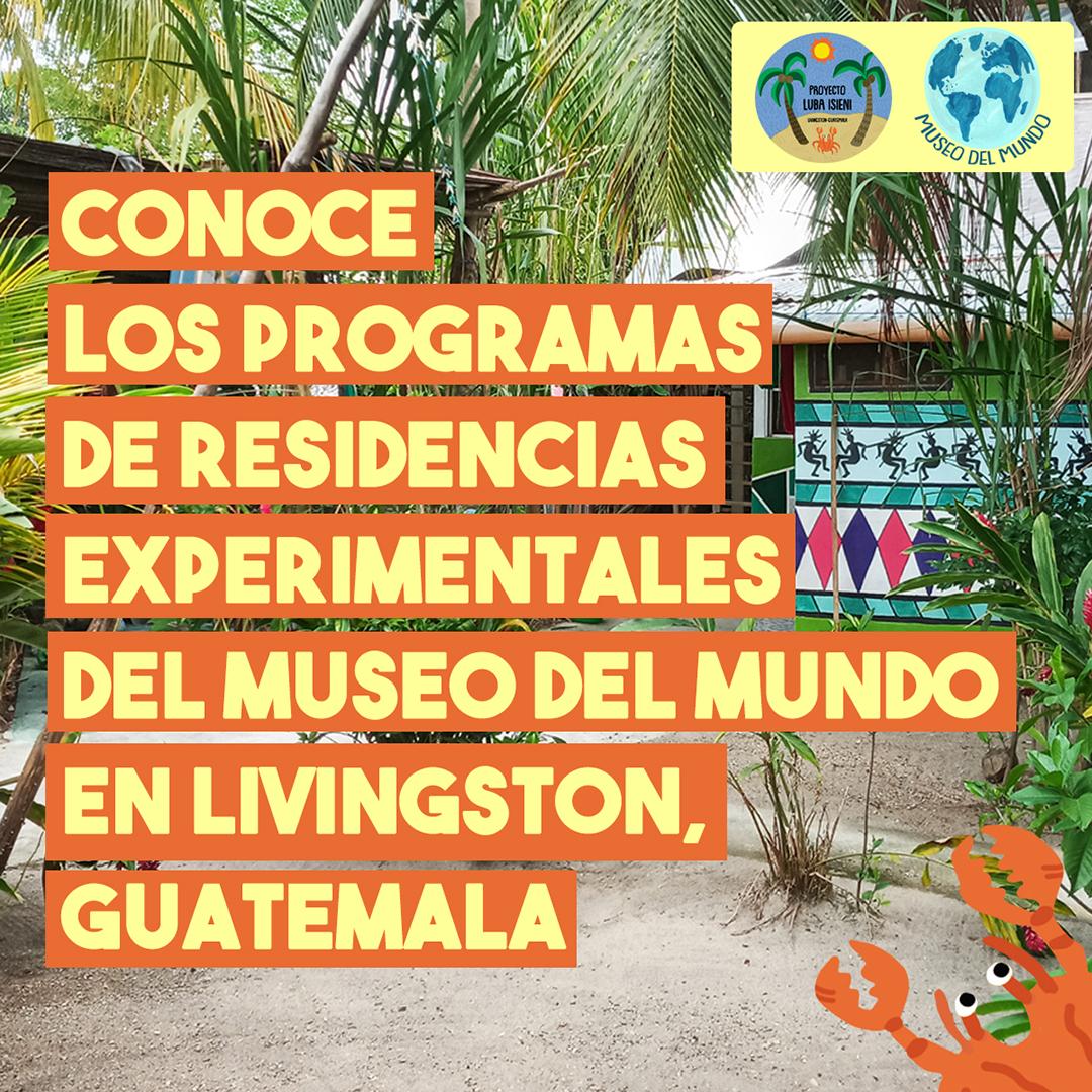 ¡Conoce nuestros programas de residencias experimentales en Livingston, Guatemala!